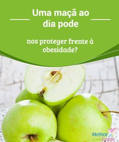 Uma maçã ao dia pode nos proteger frente a obesidade?  Com certeza, ao menos uma vez, já nos foi dito que poucas coisas são tão saudáveis como a maçã. Portanto, pode uma maçã evitar a temida obesidade? Confira!