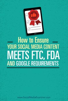 How to Ensure Your Social Media Content Meets FTC, FDA and Google Requirements - @smexaminer