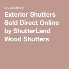 Exterior Shutters Sold Direct Online by ShutterLand Wood Shutters