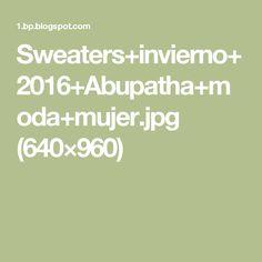 Sweaters+invierno+2016+Abupatha+moda+mujer.jpg (640×960)