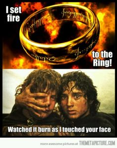 Searching Pinterest for LOTR was one of my best decisions. I set fire to the ring watched it burn as i touched your face. haha  lord of the rings, frodo #adele