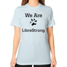 We are LibreStrong Unisex T-Shirt (on woman)