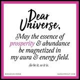 "Dear Universe,  May the essence of prosperity and #ABUNDANCE be magnetized in my aura and my energy field. <3  Want to connect deeply with this energy? Comment: ""So be it, so it is"". <3  #DearUniverse <3"