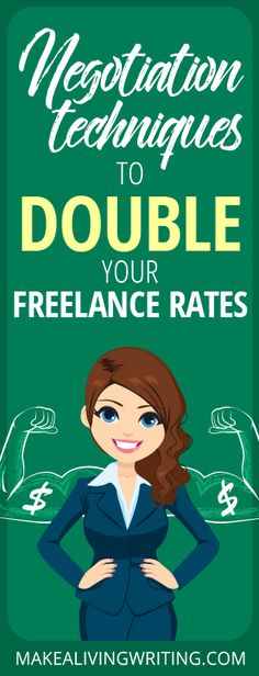 Negotiation techniques to double your freelance rates. Makealivingwriting.com