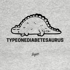 Shop Typeonediabetesaurus dinosaur t-shirts designed by TheSugarsShop as well as other dinosaur merchandise at TeePublic. Diabetes Memes, Diabetes Care, Diabetes Tattoo Type 1, Type One Diabetes, 1 Tattoo, Feel Like Giving Up, Diabetes Awareness, Quotes For Kids, How To Stay Healthy