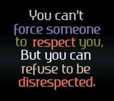 Don't be disrespected.
