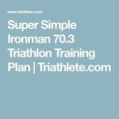 Super Simple Ironman 70.3 Triathlon Training Plan   Triathlete.com