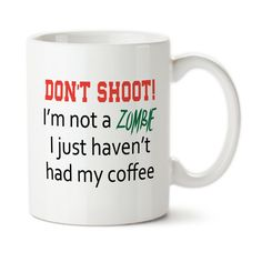 Don't Shoot I'm Not A Zombie I Just Haven't Had My Coffee, Zombie without Caffeine, Walking dead, Coffee Cup, Typography, Ceramic, 15oz