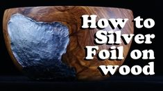 How to Silver foil an olive wood bowl !