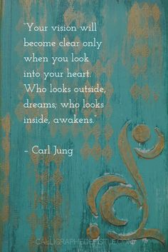 Quote: Your vision will become clear only when you look into your heart. Who looks outside, dreams; who looks inside, awakens. Carl Jung | Lesson: If you are incapable of looking at yourself and learning who you really are, you have nothing. All the external stuff is just noise.