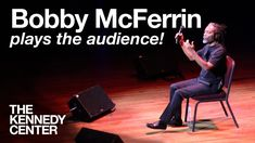 Bobby McFerrin Plays the Audience! - LIVE Improvisation at The Kennedy C...