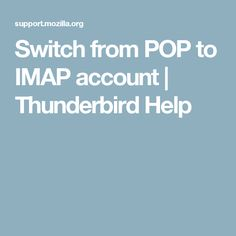 Switch from POP to IMAP account | Thunderbird Help