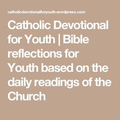 Catholic Devotional for Youth | Bible reflections for Youth based on the daily readings of the Church