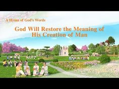 "A Hymn of God's Words ""God Will Restore the Meaning of His Creation of Man"" - The Church of Almighty God"