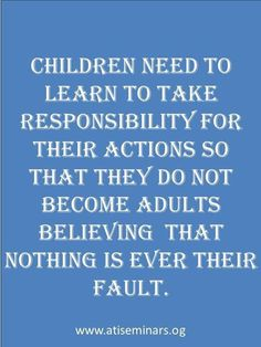 I know a lot of adults that think they are never to fault...come on people...no one is perfect!!