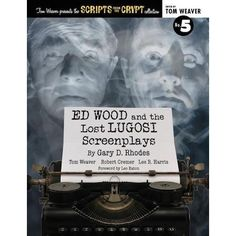 ED WOOD AND THE LOST LUGOSI SCREENPLAYS by Gary D. Rhodes, Tom Weaver, Robert Cremer, and Lee R. Harris