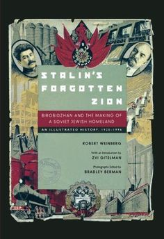 Stalin's Forgotten Zion: Birobidzhan and the Making of a Soviet Jewish Homeland: An Illustrated History, 1928â1996