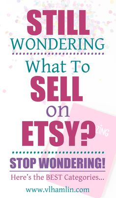 Still Wondering What to Sell on Etsy? Here's the best categories to make money selling your crafts!