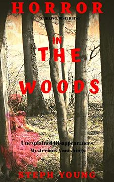 HORROR in the WOODS:: Unexplained Disappearances & Missing people. Unexplained Disappearances, Unexplained Mysteries, New Age, Occult, Kindle, Creepy, Woods, Mystery, Religion