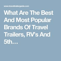 What Are The Best And Most Popular Brands Of Travel Trailers, RV's And 5th…