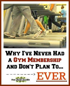 Why I've Never Had a Gym Membership and Don't Plan To... Ever   The Urban Ecolife