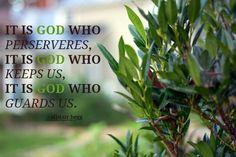 it is HE who keeps us
