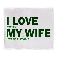 Hope she doesn't read between the lines. OK BUT I AM the WIFE and I PLAY GOLF ....!!! so what do you say THEN........!