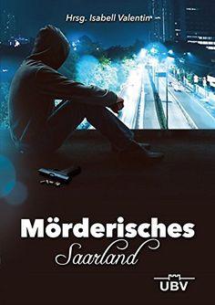 Mörderisches Saarland von Isabell Valentin https://www.amazon.de/dp/3943378403/ref=cm_sw_r_pi_dp_x_F2udAbZBZN4WB