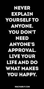 #inspiration #quote / NEVER EXPLAIN YOURSELF TO ANYONE. YOU DON'T NEED ANYONE'S APPROVAL. LIVE YOUR LIFE AND DO WHAT MAKES YOU HAPPY.