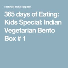 365 days of Eating: Kids Special: Indian Vegetarian Bento Box # 1