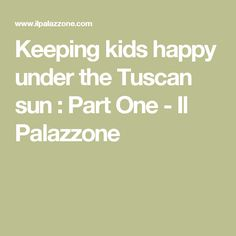 Keeping kids happy under the Tuscan sun : Part One - Il Palazzone