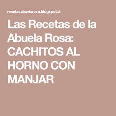 Las Recetas de la Abuela Rosa: CACHITOS AL HORNO CON MANJAR