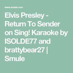 Elvis Presley - Return To Sender on Sing! Karaoke by ISOLDE77 and brattybear27 | Smule