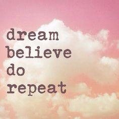 Dream believe do repeat #quote