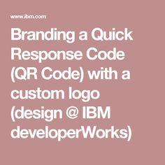 Branding a Quick Response Code (QR Code) with a custom logo (design @ IBM developerWorks)