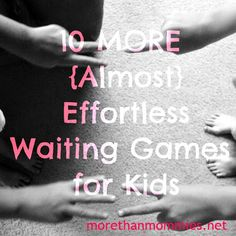 10 MORE (Almost) Effortless Waiting Games for Kids   More Than Mommies