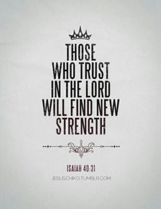 """♡ """"But they that wait upon theLordshall renew their strength; they shall mount up with wings as eagles; they shall run, and not be weary; and they shall walk, and not faint."""" Isaiah 40:31"""