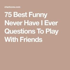 Never have I ever questions is a kind of game where you ask your friends funny questions that usually starts with Never Have I. Have fun playing Two Person Drinking Games, Drinking Game Questions, Truth Or Drink Questions, Have You Ever Questions, Questions For Friends, Funny Questions, Personal Questions, Best Friends Game, Drunk Friends