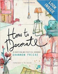 How to Decorate: An Inspiring and Practical Handbook: Shannon Fricke, Prue Ruscoe: 9780385345071: Amazon.com: Books