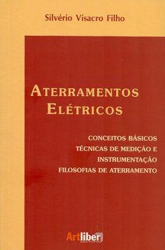 VISACRO FILHO, Silvério. Aterramentos elétricos: conceitos básicos, técnicas de medição e instrumentação, filosofias de aterramento. reimpr. São Paulo: Artliber, 2012. 159 p. Inclui bibliografia; il.; 21cm. ISBN 8588098121.  Palavras-chave: ENGENHARIA ELETRICA; ATERRAMENTOS ELETRICOS.  CDU 621.316.99 / V822a / reimpr. / 2012
