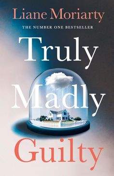 Truly Madly Guilty. I really like Liane Moriarty's ability to create interesting, multi faceted characters. They can be unlikeable and sympathetic at the same time.
