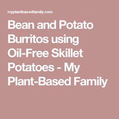 Bean and Potato Burritos using Oil-Free Skillet Potatoes - My Plant-Based Family