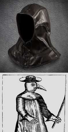 Plague Doctor hood in garment leather by TomBanwell on Etsy hood helped protect the doctor who was often not even a doctor... the beak face mask held straw as a filter and essential oils and such so the dr didn't have to breath bad air.