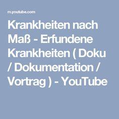 Krankheiten nach Maß - Erfundene Krankheiten ( Doku / Dokumentation / Vortrag ) - YouTube Youtube, Documentary, Medical Conditions, Health, Youtubers