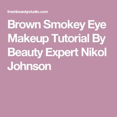 Brown Smokey Eye Makeup Tutorial By Beauty Expert Nikol Johnson