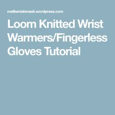 Loom Knitted Wrist Warmers/Fingerless Gloves Tutorial