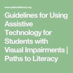 Guidelines for Using Assistive Technology for Students with Visual Impairments | Paths to Literacy