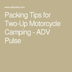 Packing Tips for Two-Up Motorcycle Camping - ADV Pulse