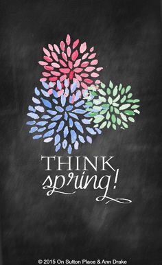 Think Spring Free Chalkboard Printable | Part of a collection of original printables from On Sutton Place. Ready to download for instant DIY wall art, cards, crafts, screensavers and more!