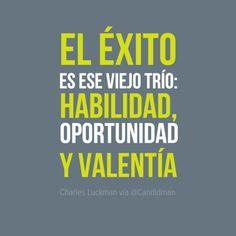 """""""El #Exito es ese viejo trio: Habilidad, Oportunidad y Valentia""""."""